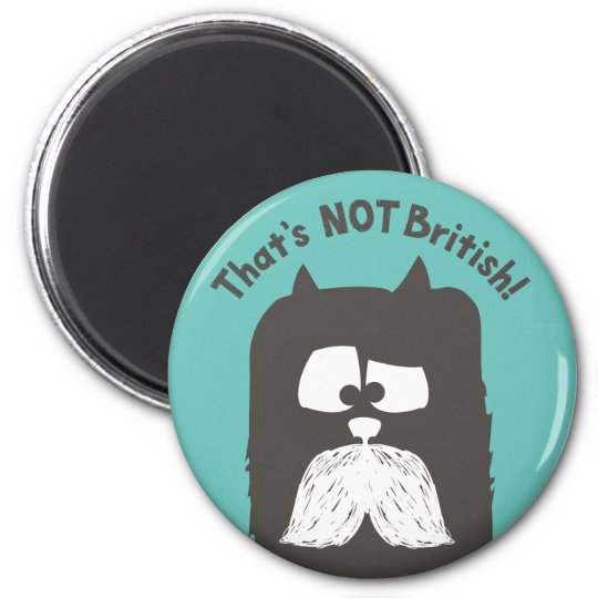 """That's NOT British"" tom-cat with moustache 6 Cm Round Magnet"
