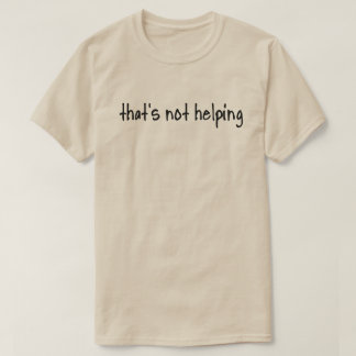 """That's not helping..."" Light Tee"
