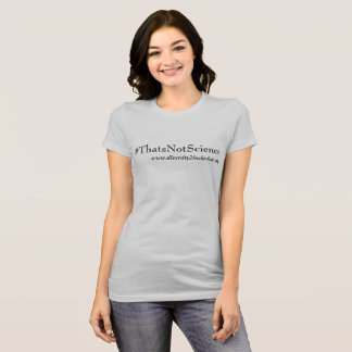 That's Not Science Tshirt