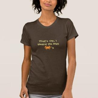 That's Ok, IHeard He Has...T-Shirt