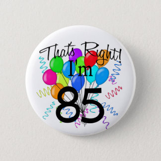 That's Right I'm 85 - Birthday 6 Cm Round Badge