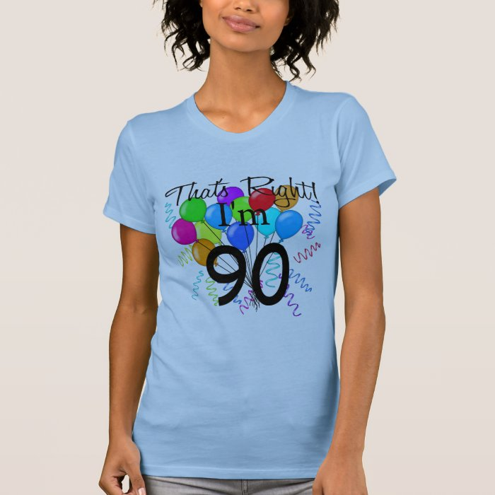 That's Right I'm 90 T-Shirt
