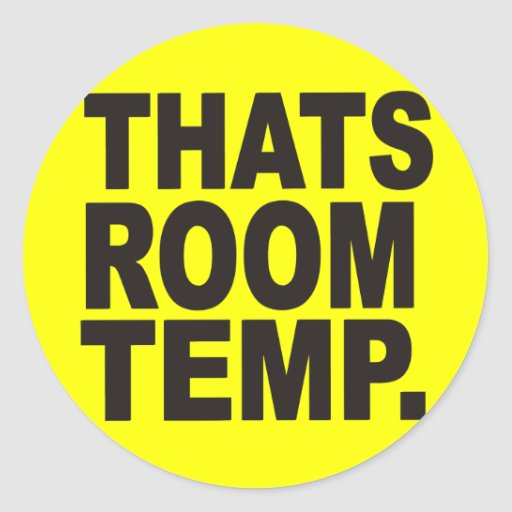 THATS ROOM TEMP ROUND STICKERS