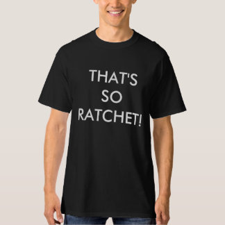 THAT'S SO RATCHET! T-SHIRT