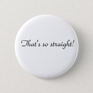 Thats so straight 6 cm round badge