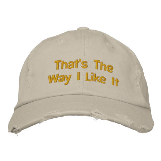 That's The Way I Like It Embroidered Hat