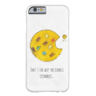 That's the Way the Cookie Crumbles Barely There iPhone 6 Case