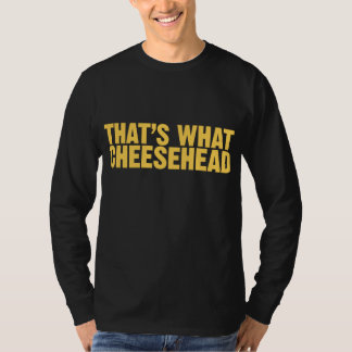 That's What Cheesehead T Shirts