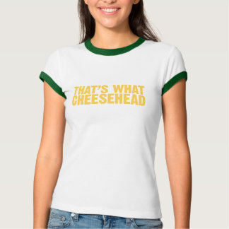 That's what cheesehead tees