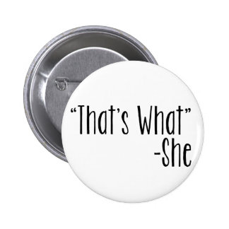 """""""That's What"""" -She 6 Cm Round Badge"""