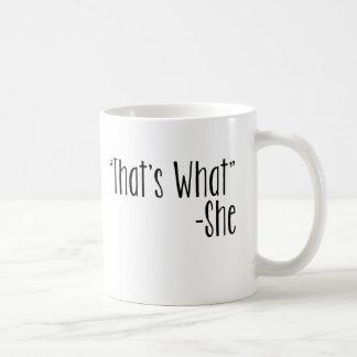 """That's What"" -She Basic White Mug"