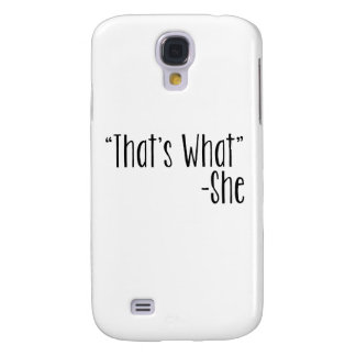"""That's What"" -She Galaxy S4 Case"