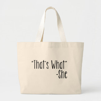 """That's What"" -She Large Tote Bag"