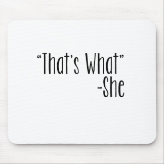 """That's What"" -She Mouse Pad"