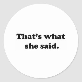 That's what she said 1 classic round sticker