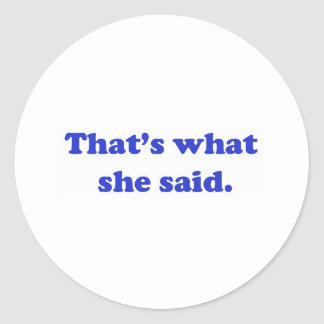 That's What She Said 2 Round Sticker
