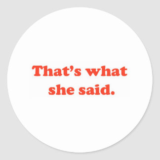 That's What She Said 3 Round Sticker