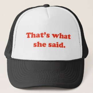 That's What She Said 3 Trucker Hat