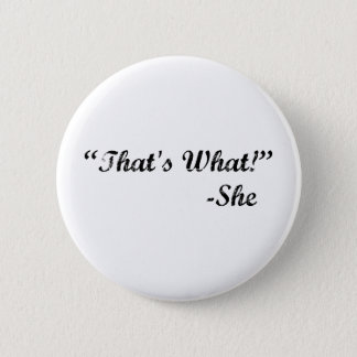 That's What She Said 6 Cm Round Badge