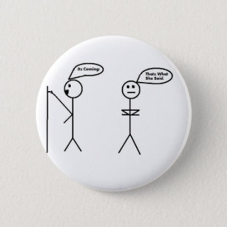 THATS WHAT SHE SAID 6 CM ROUND BADGE
