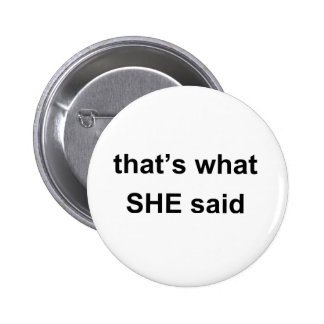thats what SHE said Pins