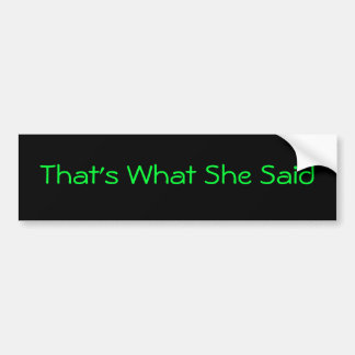 Thats What She Said Bumper Sticker