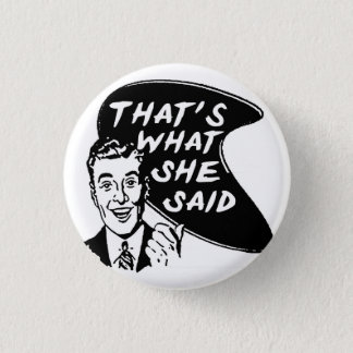 Thats What She Said Button