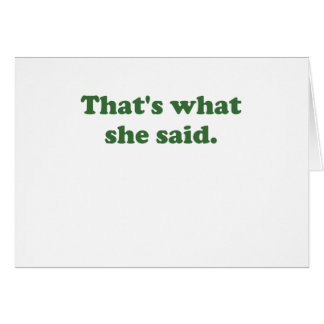 Thats What She Said Cards