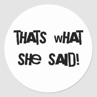 Thats what she said classic round sticker