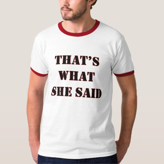 Thats What She Said - Customised T-Shirt