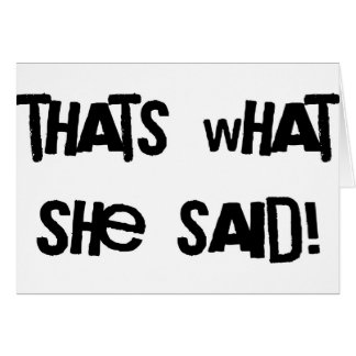 Thats what she said greeting card