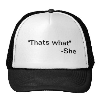 """""""That's what"""" She Said Hat! Cap"""