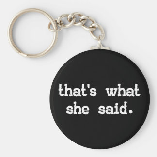 THAT'S WHAT SHE SAID KEY RING