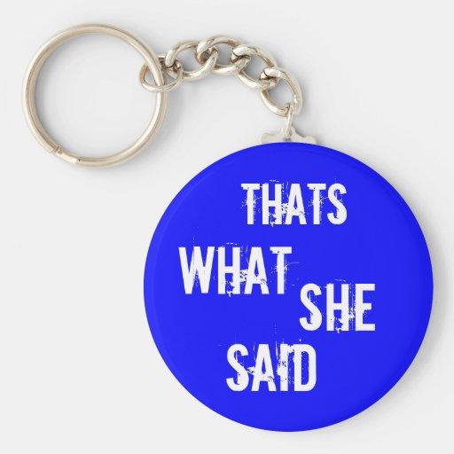 Thats what she said keychains