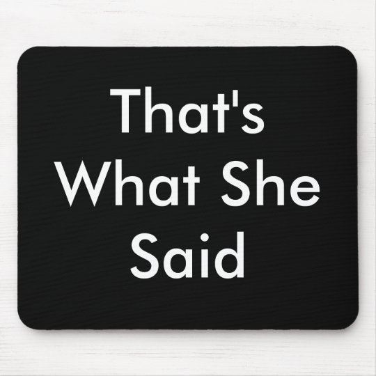 That's What She Said Mouse Mat