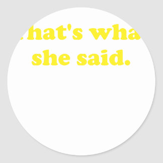 Thats What She Said. Round Sticker