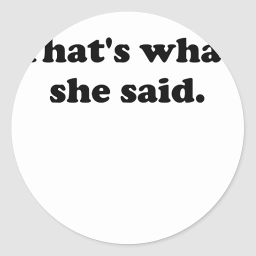 Thats What She Said Stickers