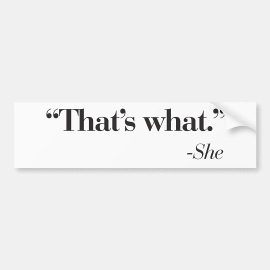 """That's what she said"" sticker Bumper Sticker"