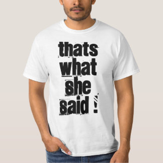 Thats What She Said T-Shirt