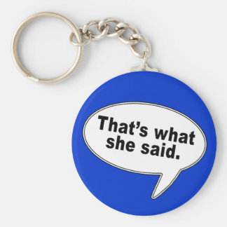 That's What She Said Talk Bubble T shirts Basic Round Button Key Ring
