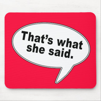 That's What She Said Talk Bubble T shirts Mouse Mat
