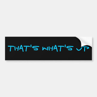 That's What's Up Bumper Sticker