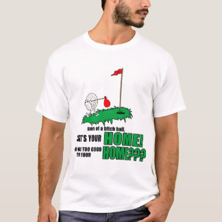 That's your HOME! T-Shirt