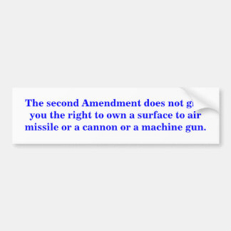 The 2nd Amendment does not give you right to own Bumper Sticker