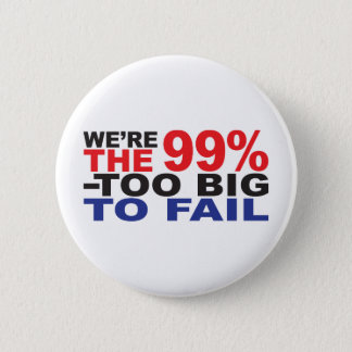 The 99% - Too Big to Fail 6 Cm Round Badge