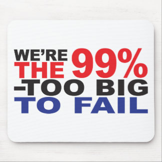 The 99 - Too Big to Fail Mouse Pads