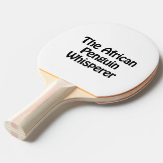 the african penguin whisperer ping pong paddle