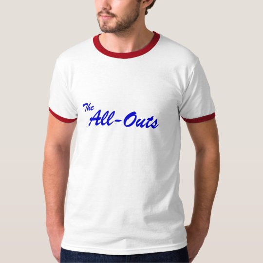 The, All-Outs - Dude's Ringer T-Shirt