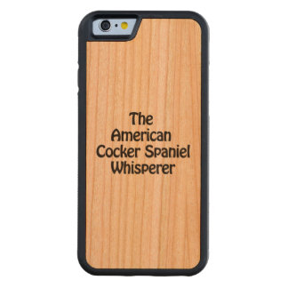 the american cocker spaniel whisperer carved® cherry iPhone 6 bumper