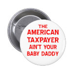 The American Taxpayer Ain't Your Baby Daddy 6 Cm Round Badge